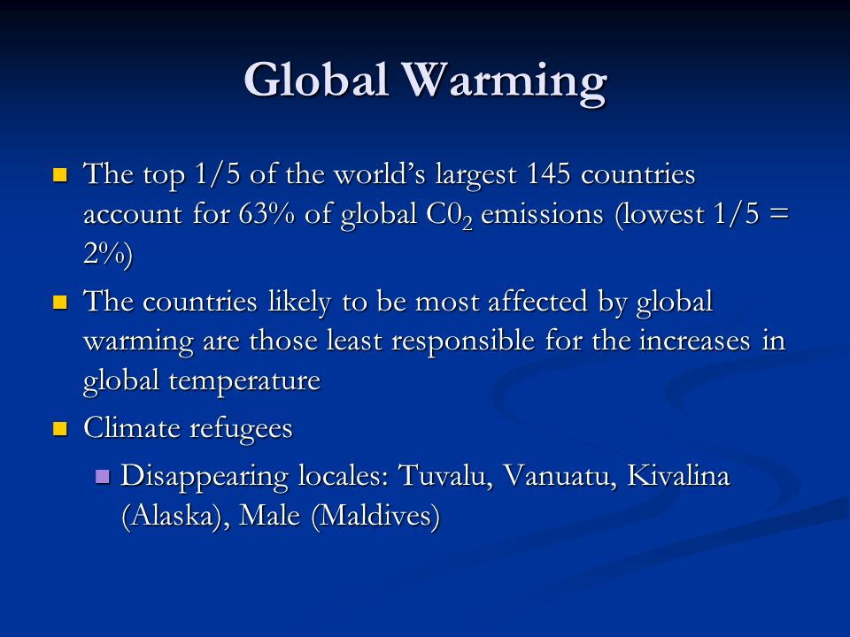 Global Warming The top 1/5 of the world's largest 145 countries account for 63% of global C02 emissions (lowest 1/5 = 2%)
