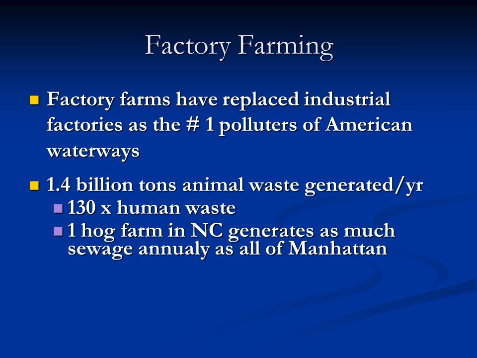 Factory Farming Factory farms have replaced industrial factories as the # 1 polluters of American waterways.