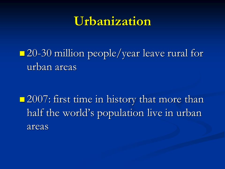 Urbanization 20-30 million people/year leave rural for urban areas