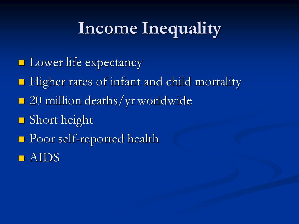 Income Inequality Lower life expectancy