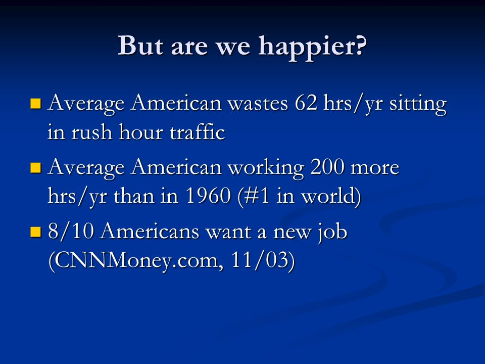But are we happier Average American wastes 62 hrs/yr sitting in rush hour traffic.
