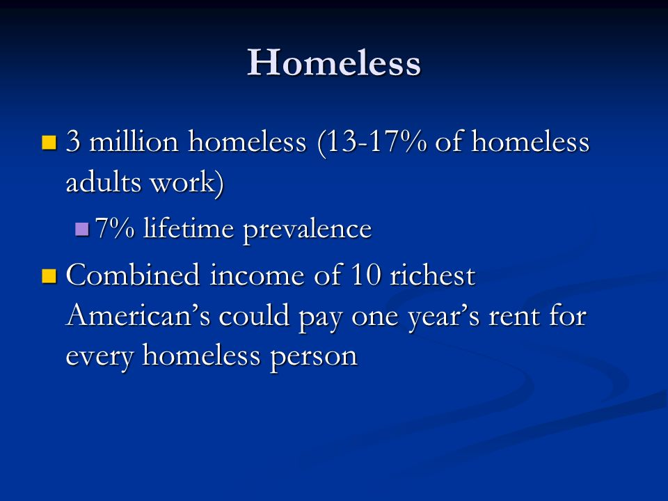 Homeless 3 million homeless (13-17% of homeless adults work)