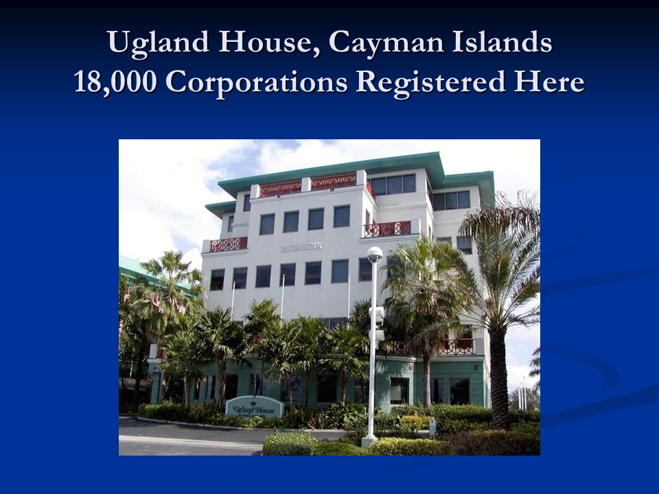 Ugland House, Cayman Islands 18,000 Corporations Registered Here