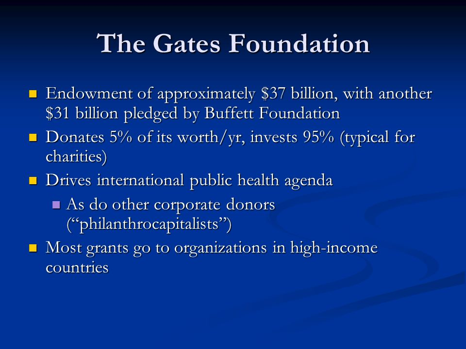 The Gates Foundation Endowment of approximately $37 billion, with another $31 billion pledged by Buffett Foundation.