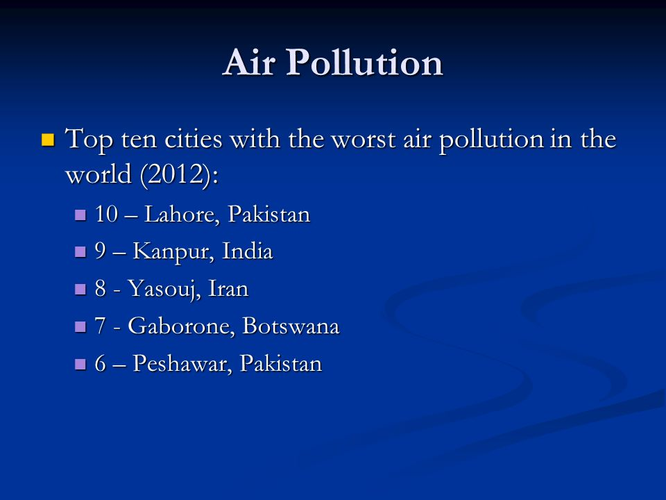 Air Pollution Top ten cities with the worst air pollution in the world (2012): 10 – Lahore, Pakistan.