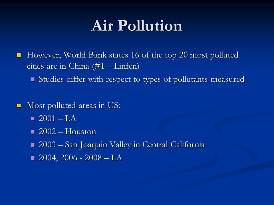 Air Pollution However, World Bank states 16 of the top 20 most polluted cities are in China (#1 – Linfen)