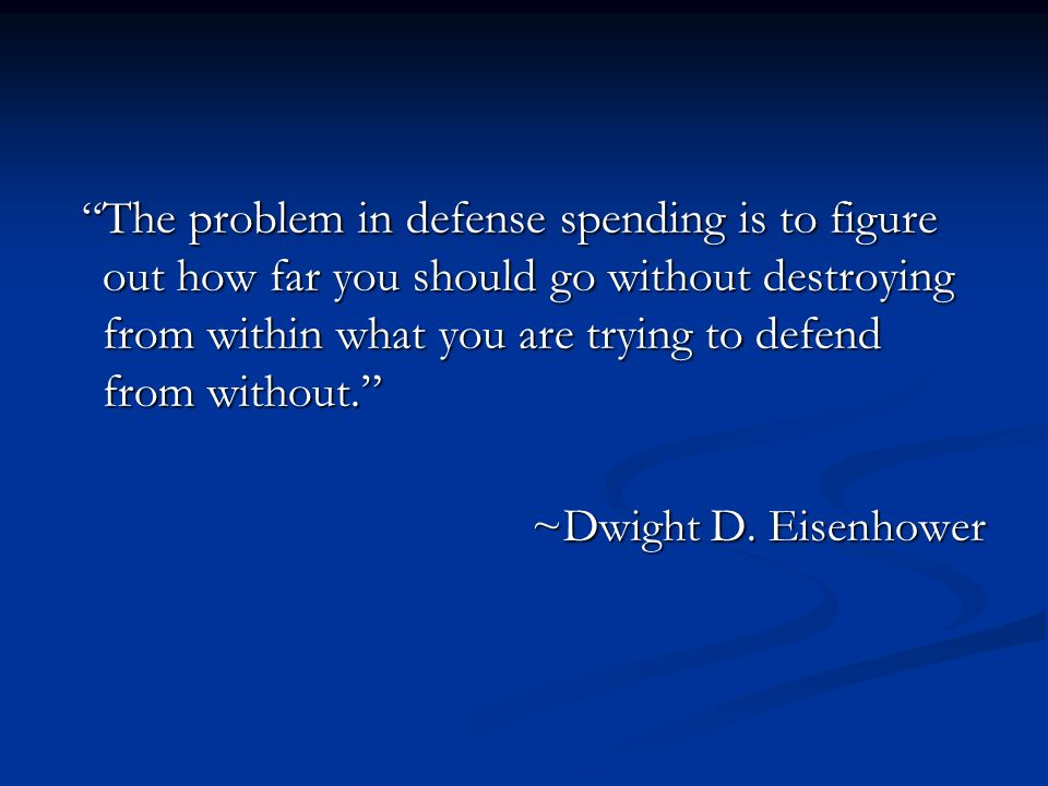 The problem in defense spending is to figure out how far you should go without destroying from within what you are trying to defend from without.