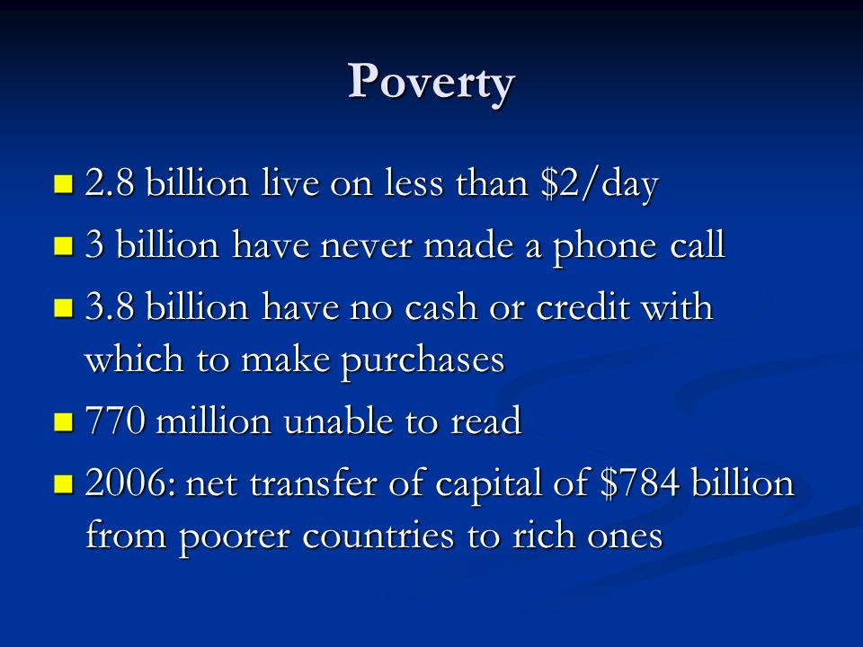 Poverty 2.8 billion live on less than $2/day
