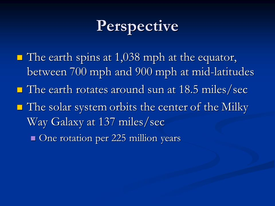 Perspective The earth spins at 1,038 mph at the equator, between 700 mph and 900 mph at mid-latitudes.