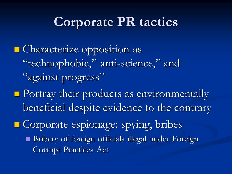 Corporate PR tactics Characterize opposition as technophobic, anti-science, and against progress