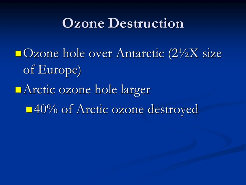 Ozone Destruction Ozone hole over Antarctic (2½X size of Europe)