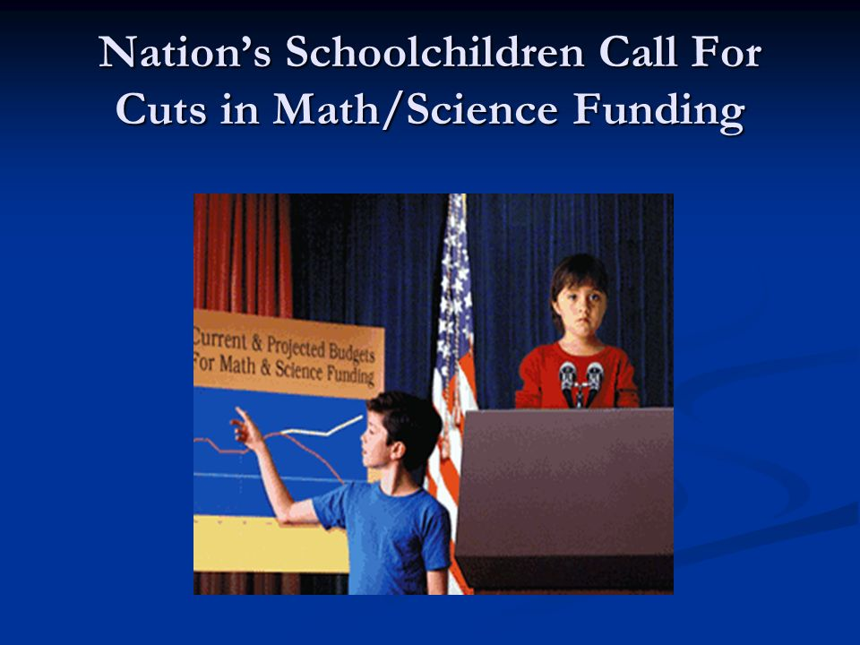 Nation's Schoolchildren Call For Cuts in Math/Science Funding