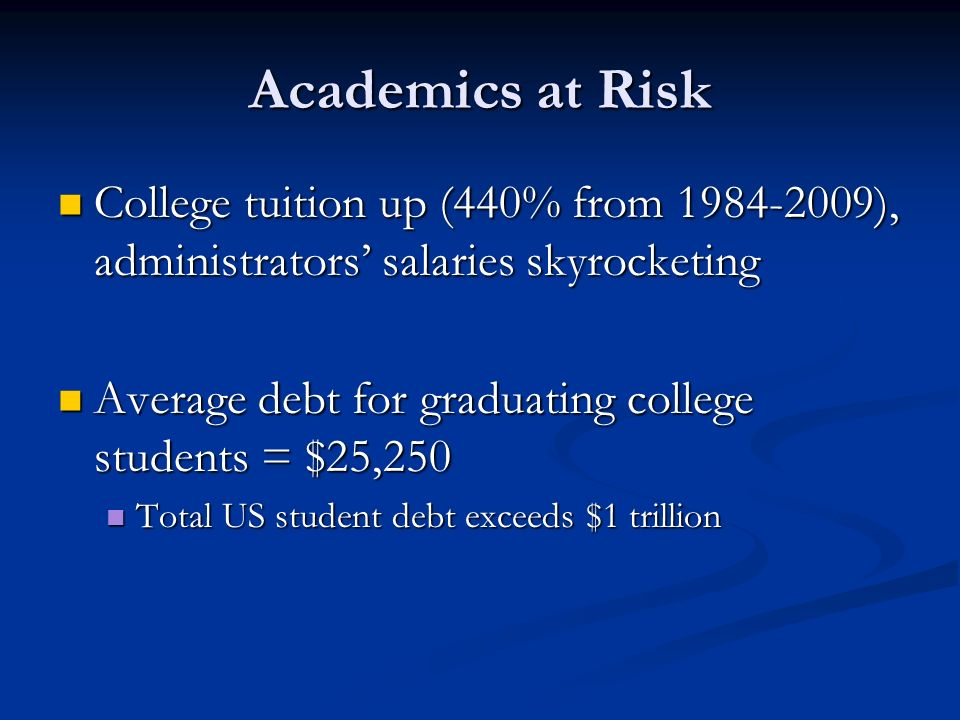 Academics at Risk College tuition up (440% from 1984-2009), administrators' salaries skyrocketing.