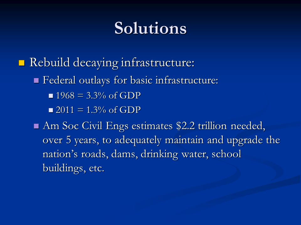 Solutions Rebuild decaying infrastructure: