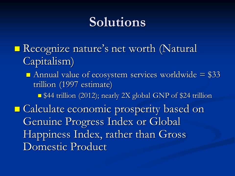 Solutions Recognize nature's net worth (Natural Capitalism)