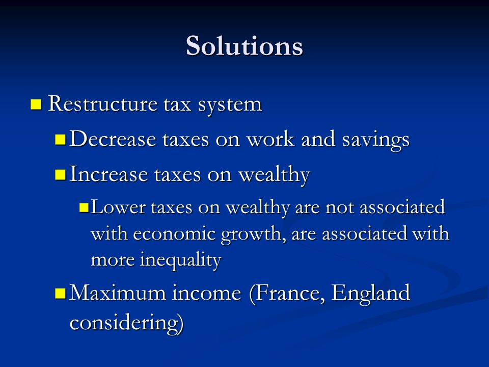 Solutions Restructure tax system Decrease taxes on work and savings
