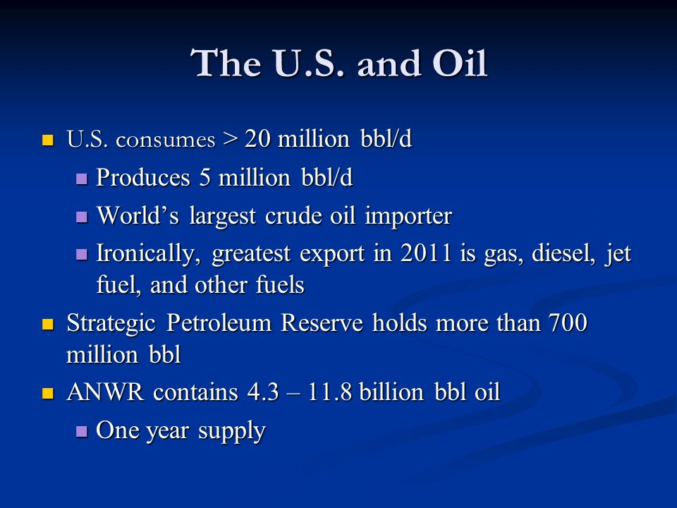The U.S. and Oil U.S. consumes > 20 million bbl/d