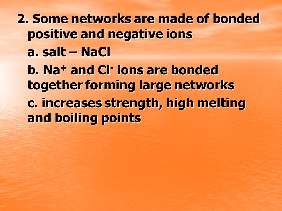 2. Some networks are made of bonded positive and negative ions
