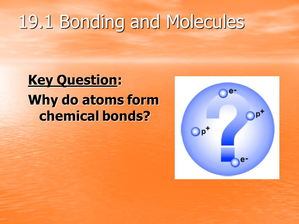 19.1 Bonding and Molecules Key Question: