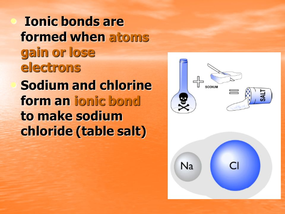 Ionic bonds are formed when atoms gain or lose electrons