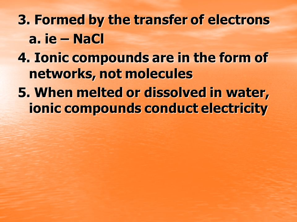 3. Formed by the transfer of electrons