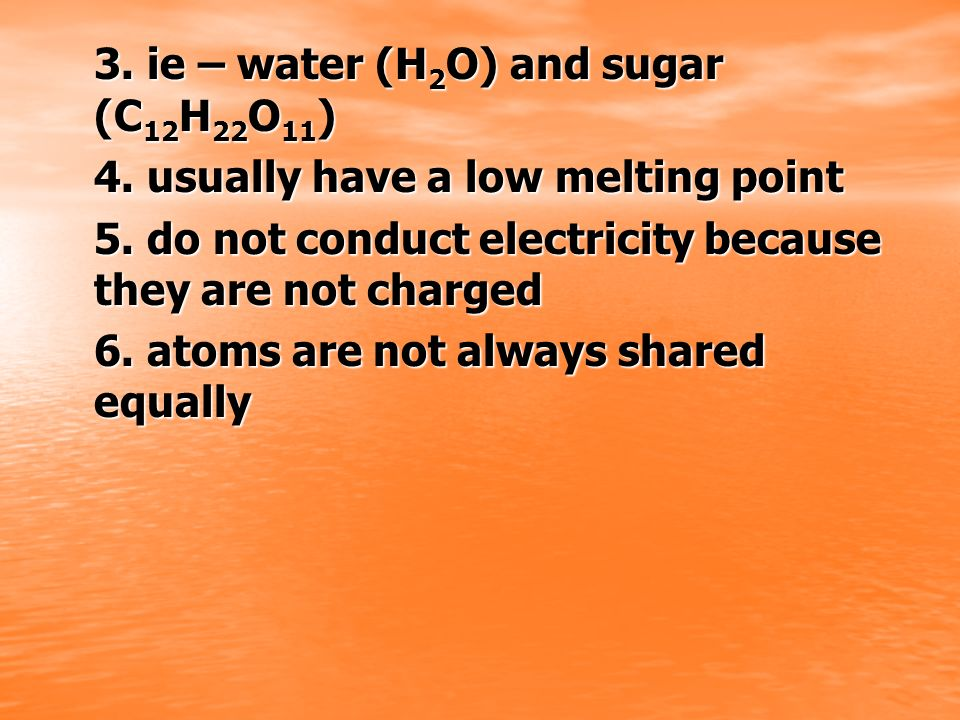 3. ie – water (H2O) and sugar (C12H22O11)