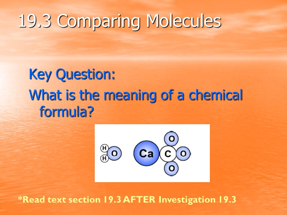 19.3 Comparing Molecules Key Question: