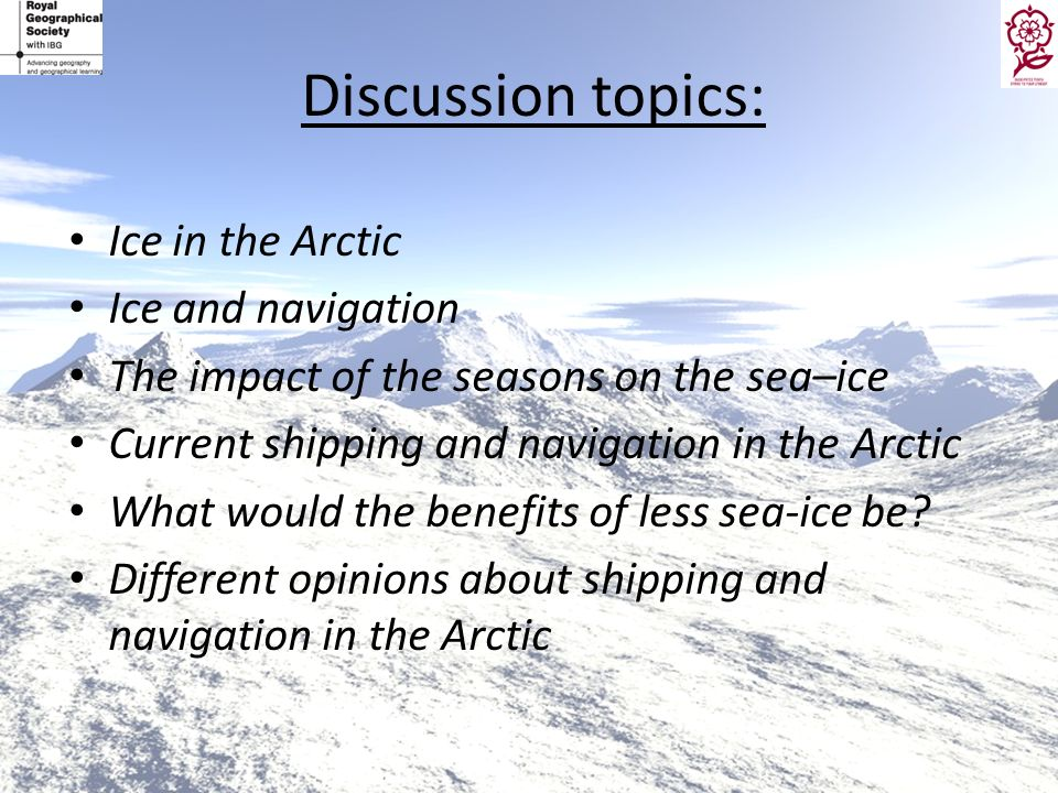 Discussion topics: Ice in the Arctic Ice and navigation