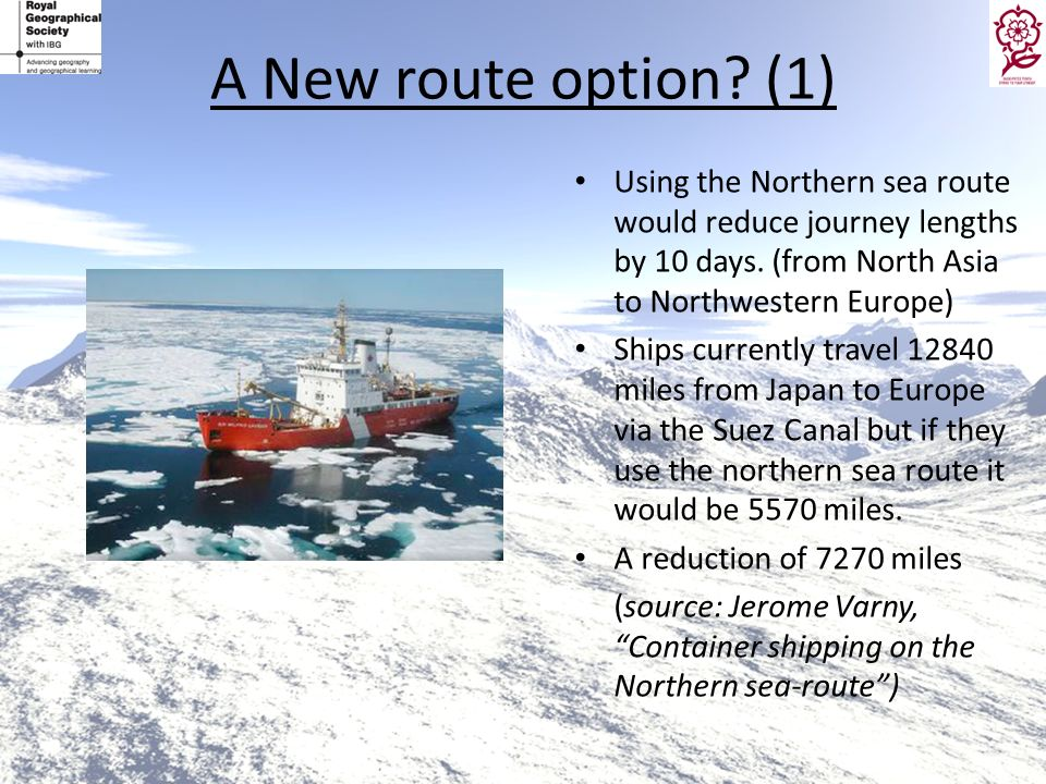 A New route option (1) Using the Northern sea route would reduce journey lengths by 10 days. (from North Asia to Northwestern Europe)
