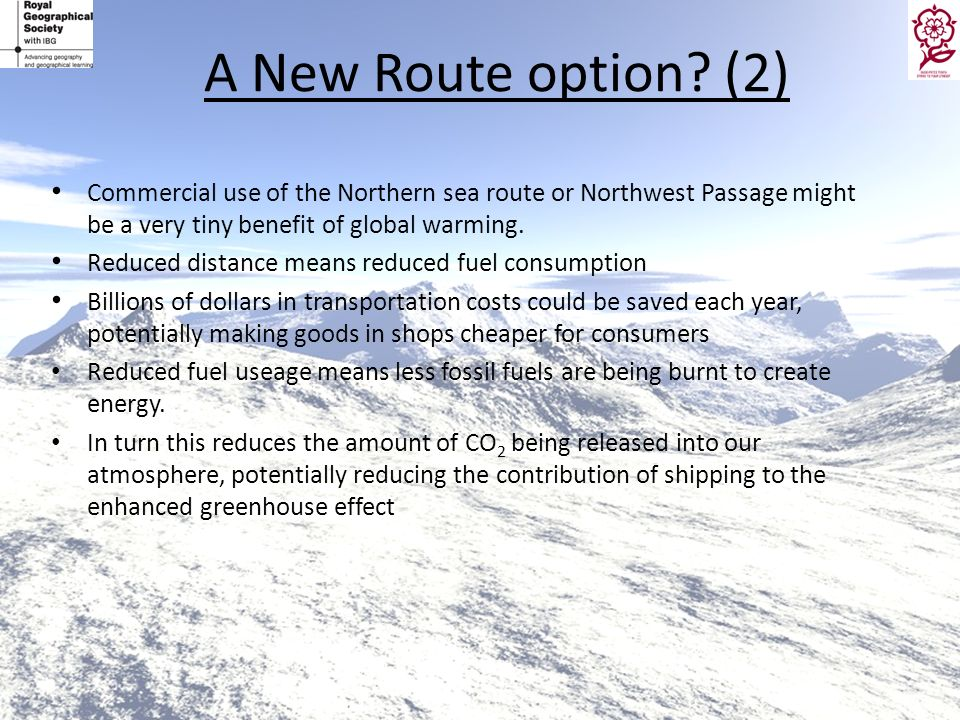 A New Route option (2) Commercial use of the Northern sea route or Northwest Passage might be a very tiny benefit of global warming.