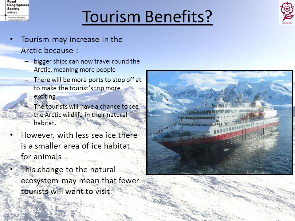 Tourism Benefits Tourism may increase in the Arctic because :