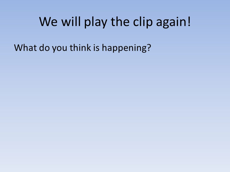 We will play the clip again!