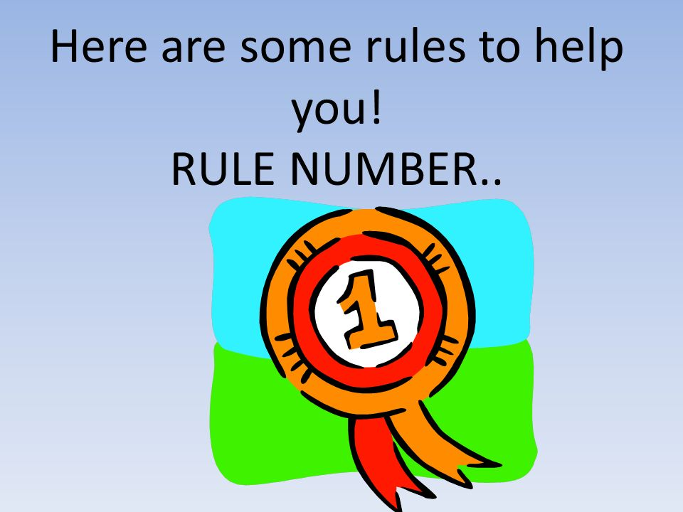 Here are some rules to help you! RULE NUMBER..