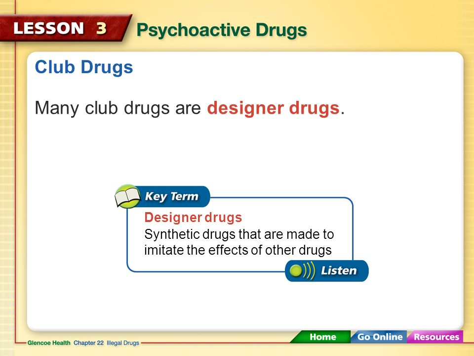 Many club drugs are designer drugs.