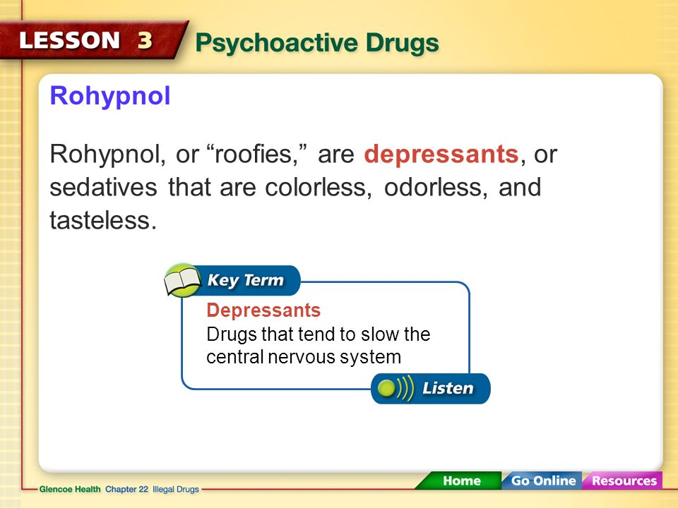 Rohypnol Rohypnol, or roofies, are depressants, or sedatives that are colorless, odorless, and tasteless.