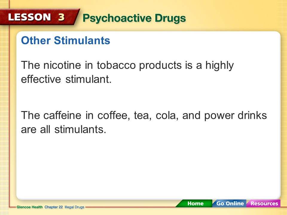 Other Stimulants The nicotine in tobacco products is a highly effective stimulant.