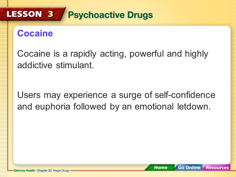 Cocaine Cocaine is a rapidly acting, powerful and highly addictive stimulant.