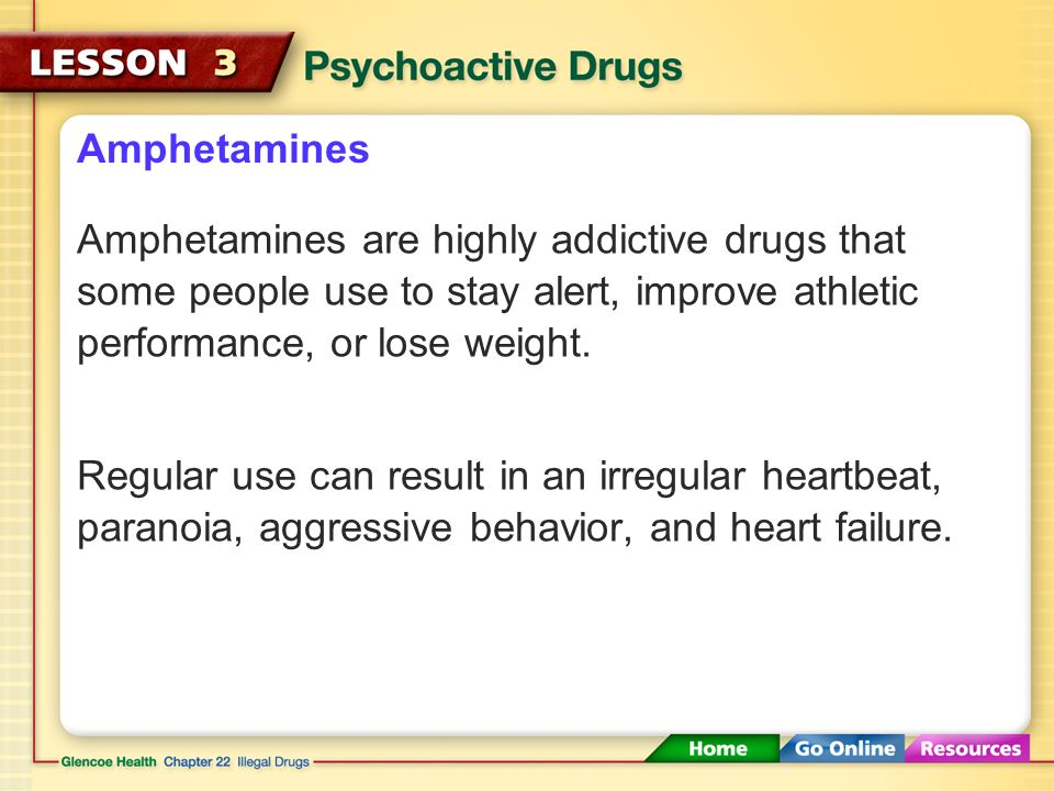 Amphetamines Amphetamines are highly addictive drugs that some people use to stay alert, improve athletic performance, or lose weight.