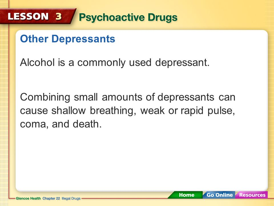 Other Depressants Alcohol is a commonly used depressant.