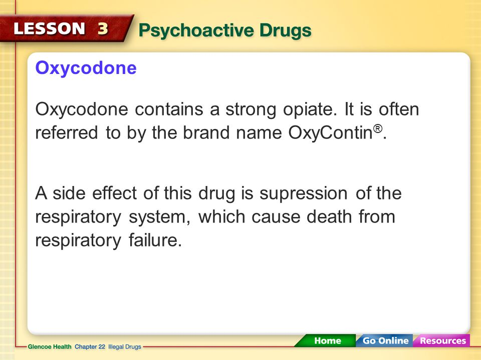 Oxycodone Oxycodone contains a strong opiate. It is often referred to by the brand name OxyContin®.