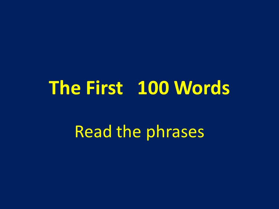 The First 100 Words Read the phrases