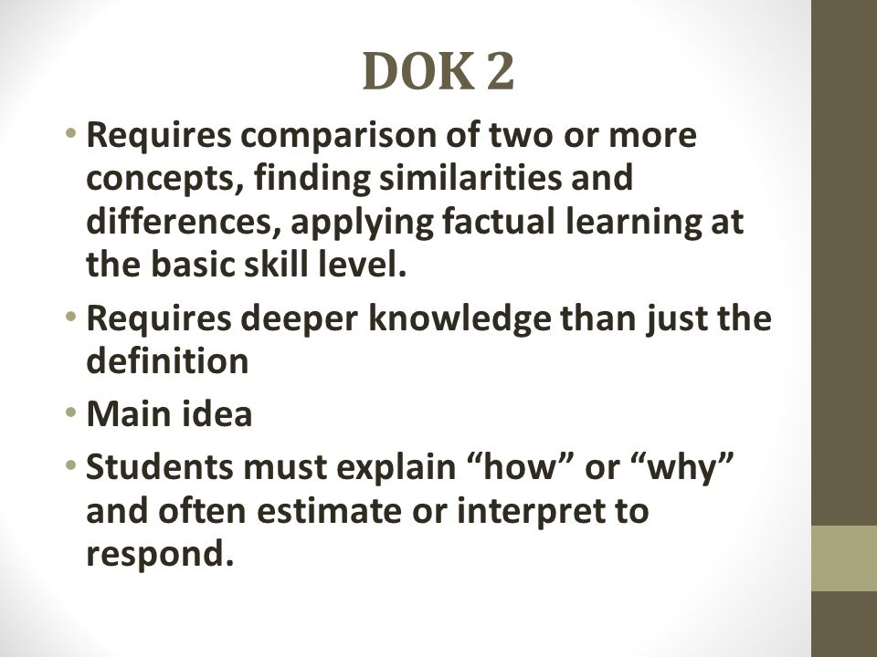 DOK 2 Requires comparison of two or more concepts, finding similarities and differences, applying factual learning at the basic skill level.