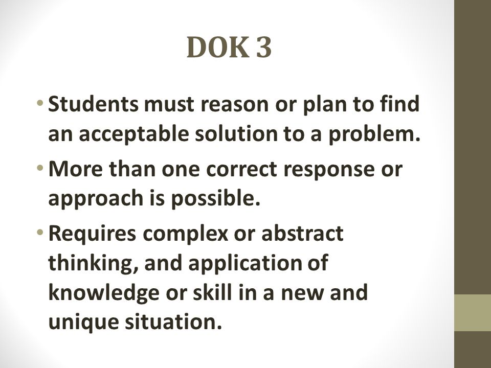 DOK 3 Students must reason or plan to find an acceptable solution to a problem. More than one correct response or approach is possible.