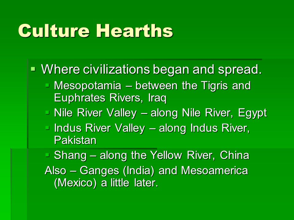 Culture Hearths Where civilizations began and spread.