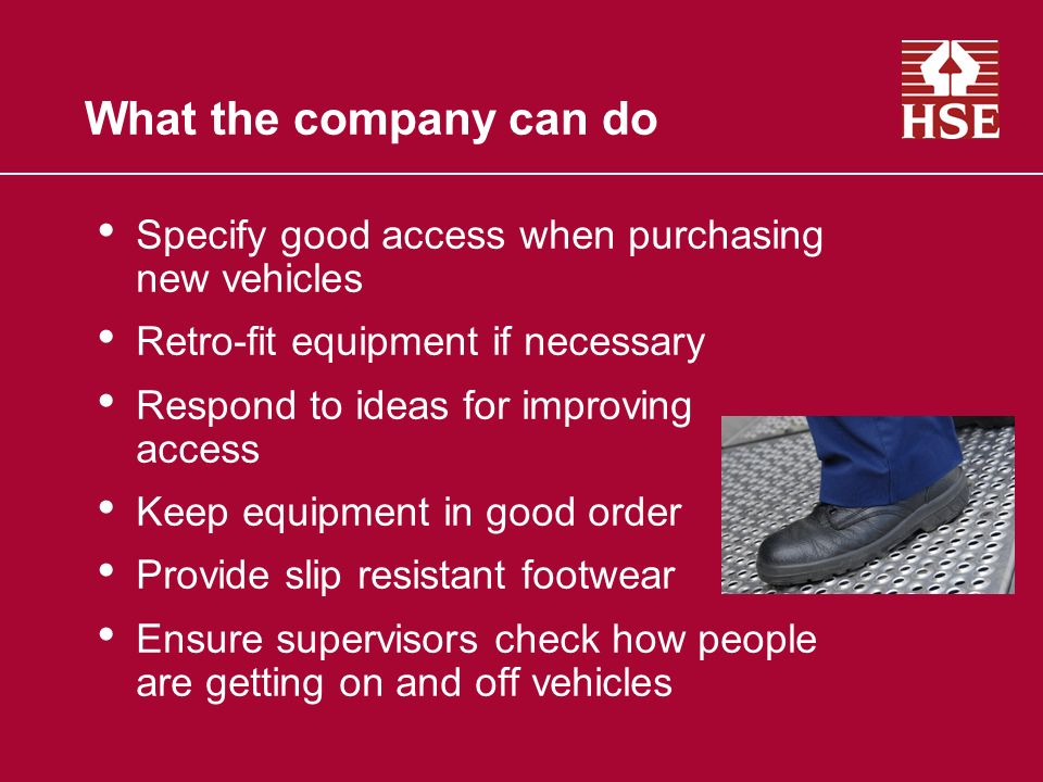 What the company can do Specify good access when purchasing new vehicles. Retro-fit equipment if necessary.