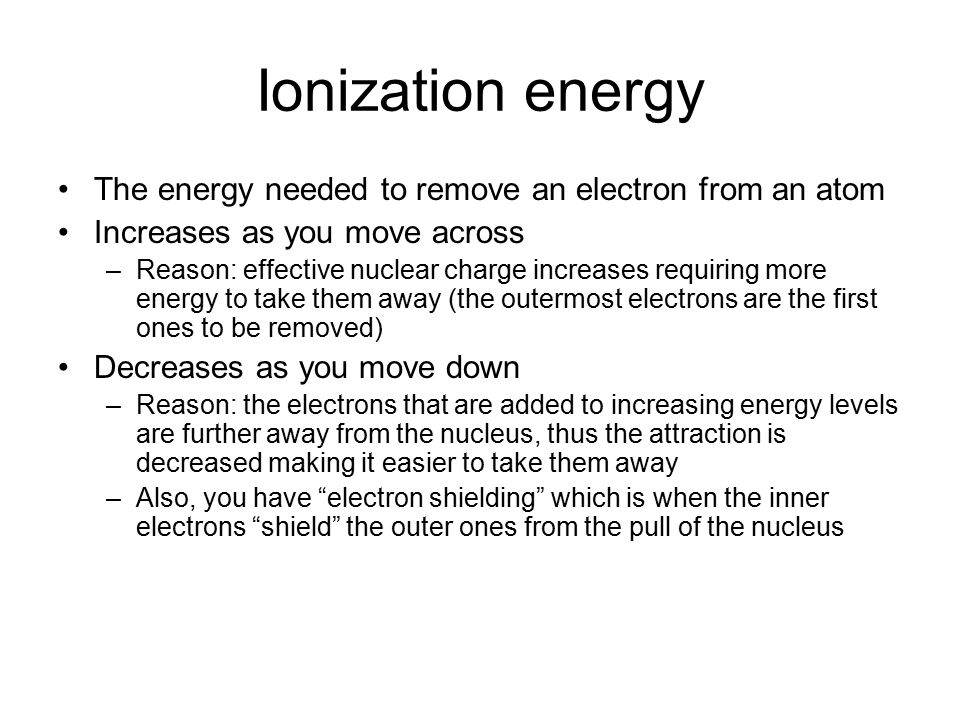 Ionization energy The energy needed to remove an electron from an atom