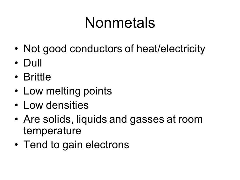 Nonmetals Not good conductors of heat/electricity Dull Brittle