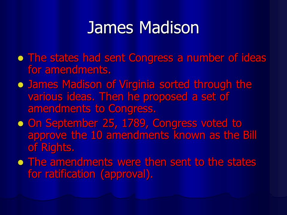 James Madison The states had sent Congress a number of ideas for amendments.