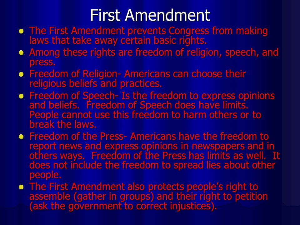 First Amendment The First Amendment prevents Congress from making laws that take away certain basic rights.
