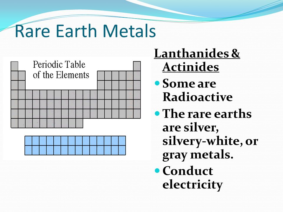 Rare Earth Metals Lanthanides & Actinides Some are Radioactive